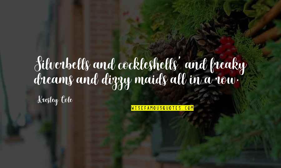 Freaky Quotes By Kresley Cole: Silverbells and cockleshells' and freaky dreams and dizzy