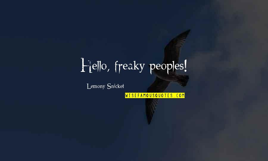 Freaky Quotes By Lemony Snicket: Hello, freaky peoples!