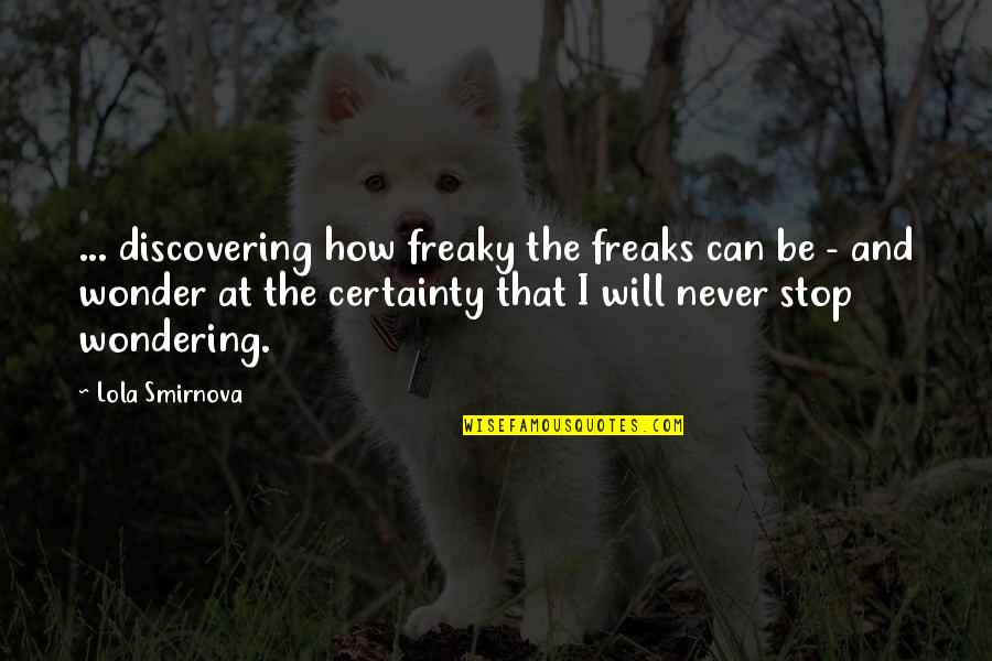 Freaky Quotes By Lola Smirnova: ... discovering how freaky the freaks can be