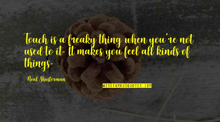 Freaky Quotes By Neal Shusterman: Touch is a freaky thing when you're not