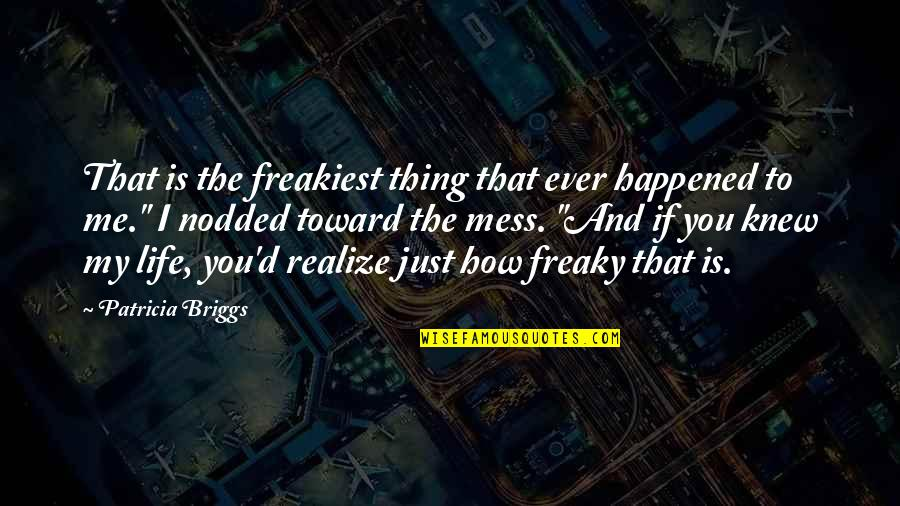 Freaky Quotes By Patricia Briggs: That is the freakiest thing that ever happened