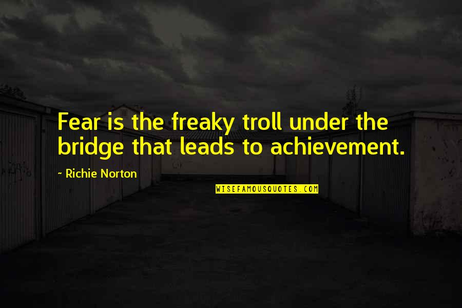 Freaky Quotes By Richie Norton: Fear is the freaky troll under the bridge
