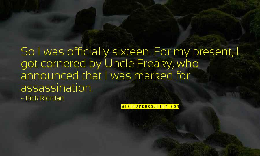 Freaky Quotes By Rick Riordan: So I was officially sixteen. For my present,