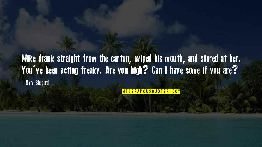 Freaky Quotes By Sara Shepard: Mike drank straight from the carton, wiped his