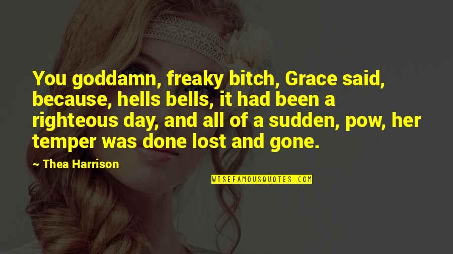 Freaky Quotes By Thea Harrison: You goddamn, freaky bitch, Grace said, because, hells