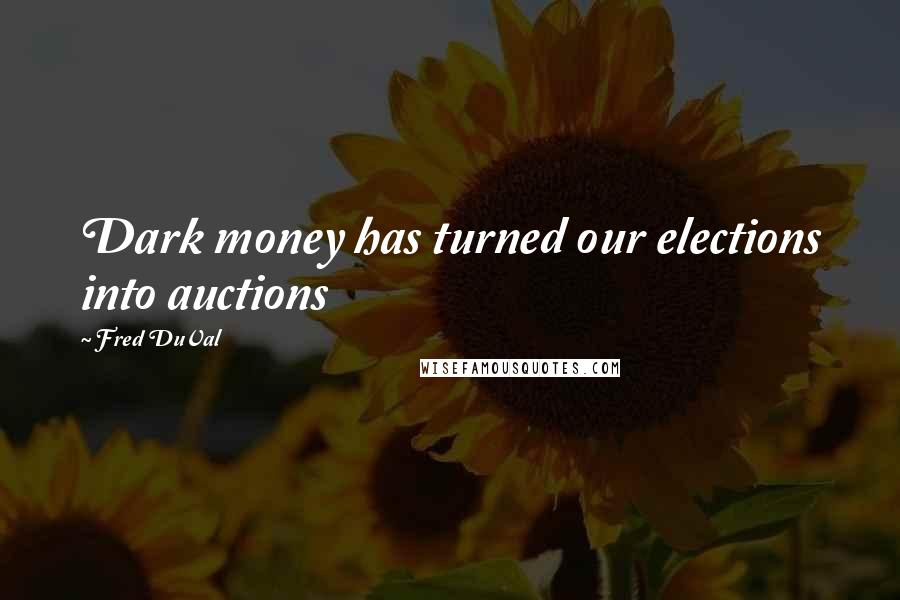 Fred DuVal quotes: Dark money has turned our elections into auctions