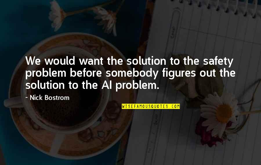 Fred Rutherford Quotes By Nick Bostrom: We would want the solution to the safety