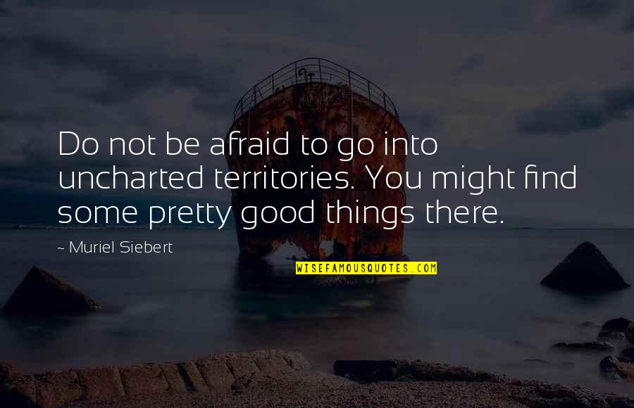 Fred Shero Blackboard Quotes By Muriel Siebert: Do not be afraid to go into uncharted
