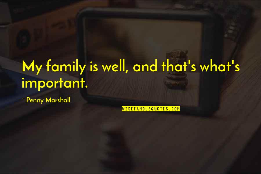 Fred Shero Blackboard Quotes By Penny Marshall: My family is well, and that's what's important.