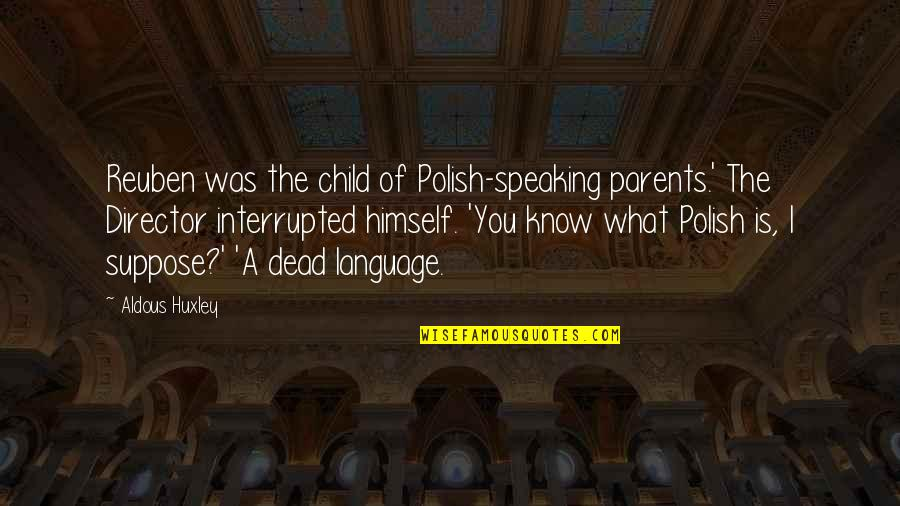 Fred Wah Diamond Grill Quotes By Aldous Huxley: Reuben was the child of Polish-speaking parents.' The