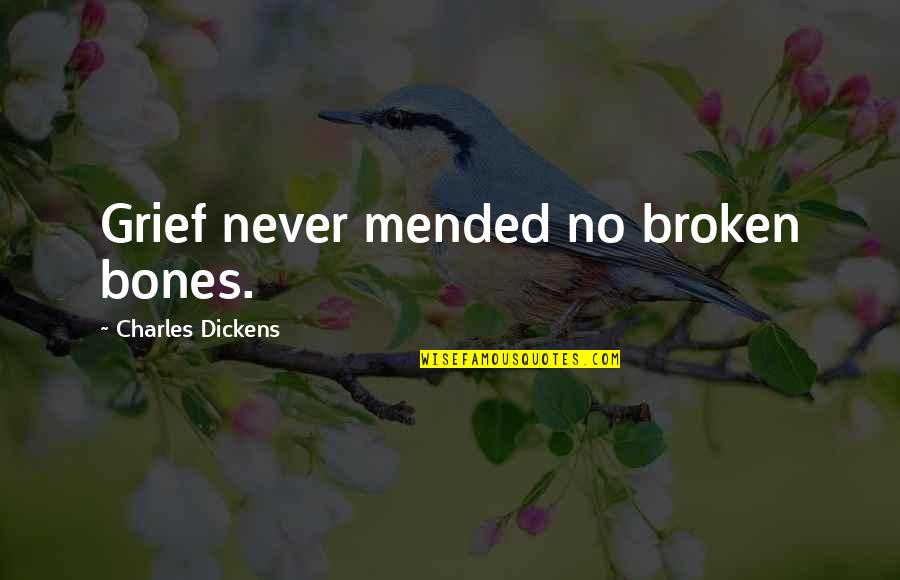 Fred Wah Diamond Grill Quotes By Charles Dickens: Grief never mended no broken bones.