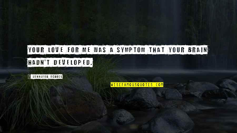 Fred Wah Diamond Grill Quotes By Jennifer Echols: Your love for me was a symptom that