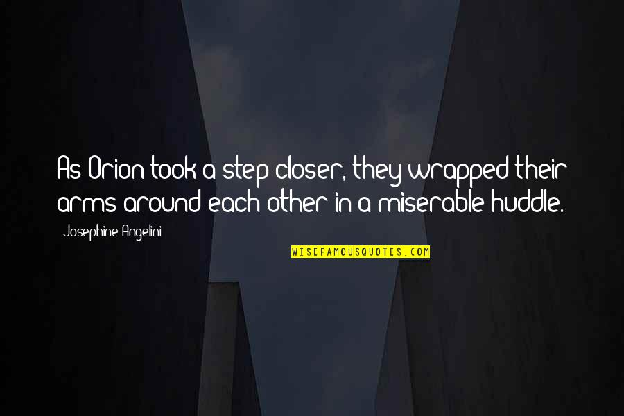 Fred Wah Diamond Grill Quotes By Josephine Angelini: As Orion took a step closer, they wrapped