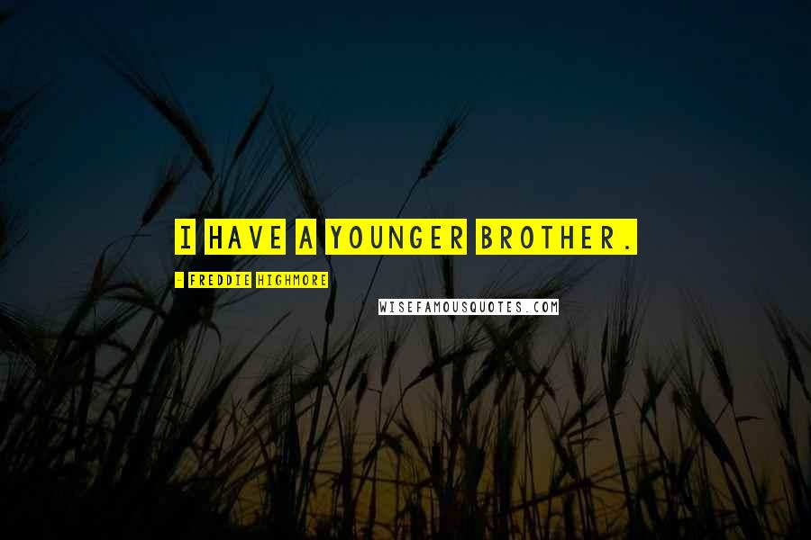Freddie Highmore quotes: I have a younger brother.