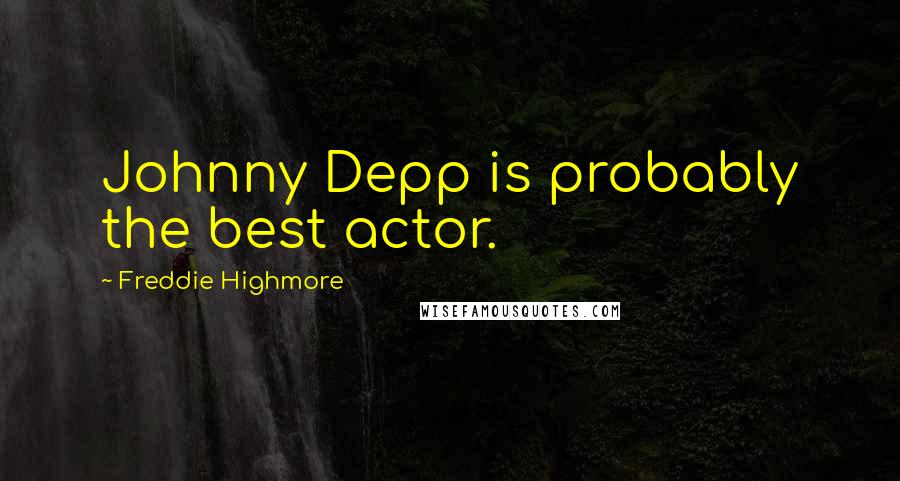 Freddie Highmore quotes: Johnny Depp is probably the best actor.