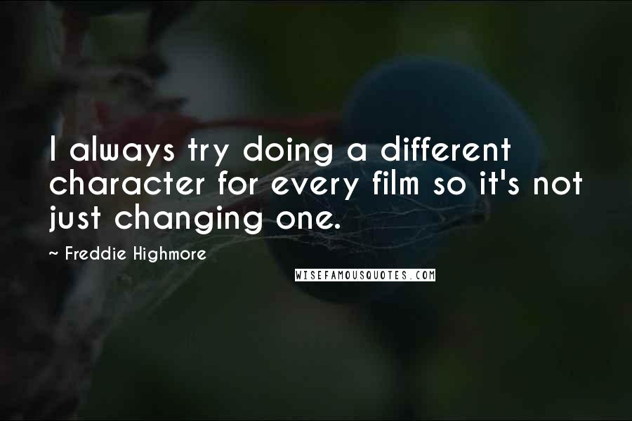 Freddie Highmore quotes: I always try doing a different character for every film so it's not just changing one.