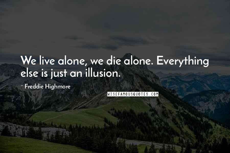 Freddie Highmore quotes: We live alone, we die alone. Everything else is just an illusion.