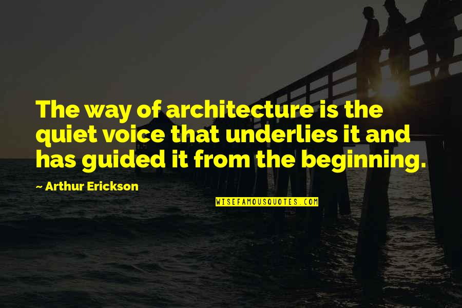 Freddy Shoop Quotes By Arthur Erickson: The way of architecture is the quiet voice