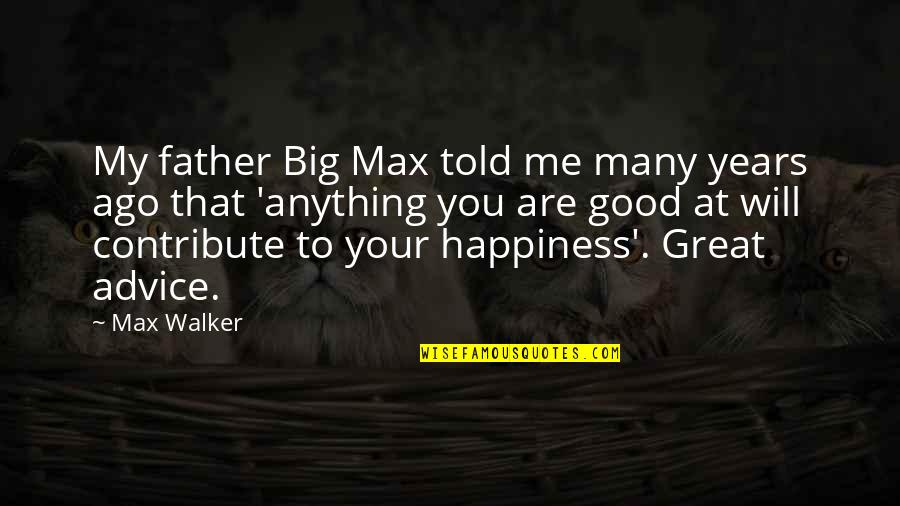 Freddy Shoop Quotes By Max Walker: My father Big Max told me many years