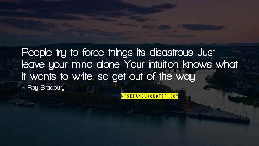 Freddy Shoop Quotes By Ray Bradbury: People try to force things. It's disastrous. Just