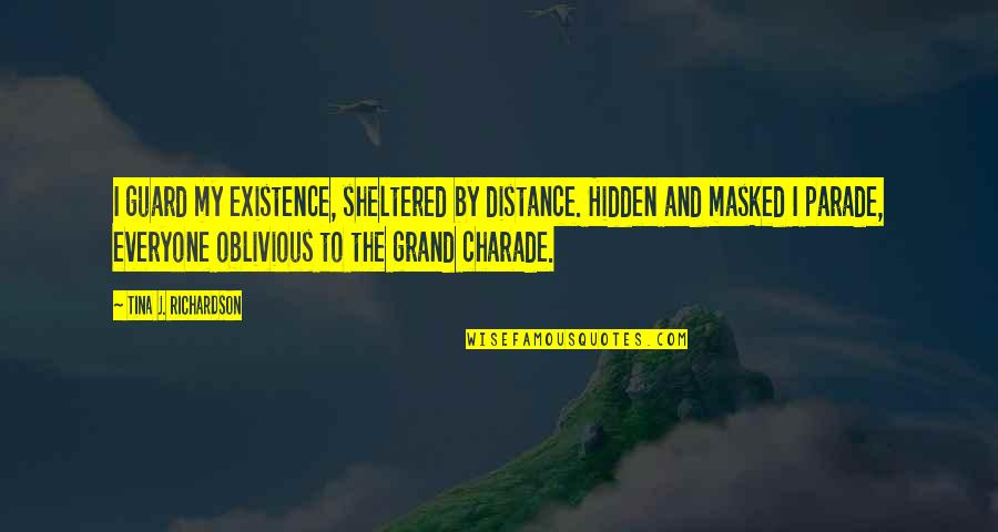 Freddy Shoop Quotes By Tina J. Richardson: I guard my existence, sheltered by distance. Hidden