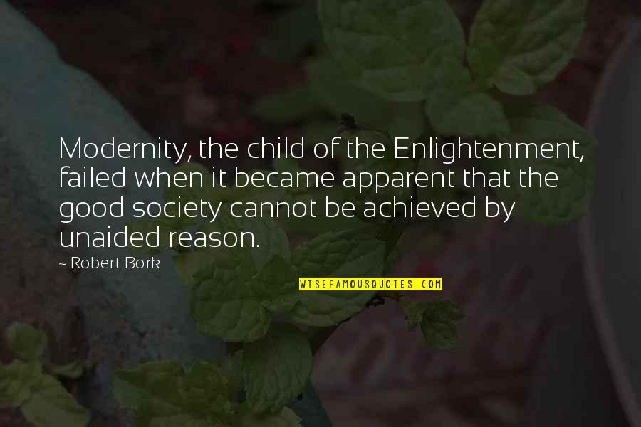 Freddy Soto Quotes By Robert Bork: Modernity, the child of the Enlightenment, failed when