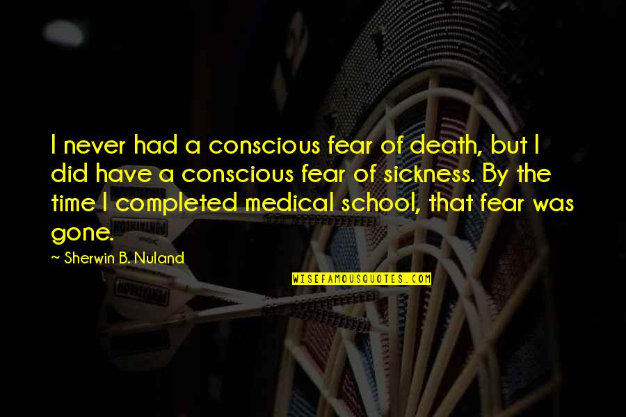 Freddy Vs Jason Funny Quotes By Sherwin B. Nuland: I never had a conscious fear of death,
