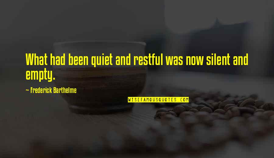 Frederick Barthelme Quotes By Frederick Barthelme: What had been quiet and restful was now