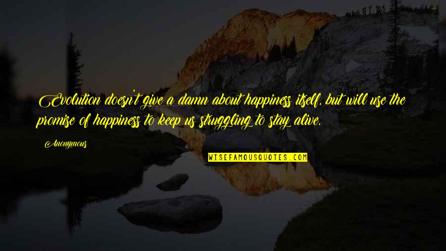 Frederick Herzberg Motivation Quotes By Anonymous: Evolution doesn't give a damn about happiness itself,