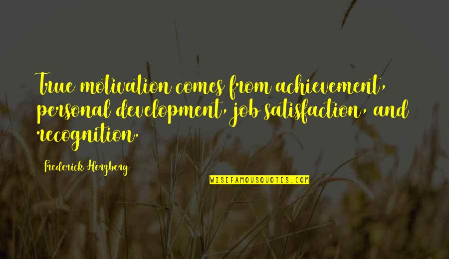 Frederick Herzberg Motivation Quotes By Frederick Herzberg: True motivation comes from achievement, personal development, job