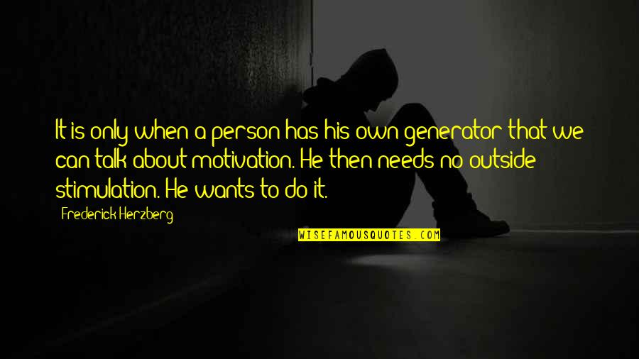Frederick Herzberg Motivation Quotes By Frederick Herzberg: It is only when a person has his