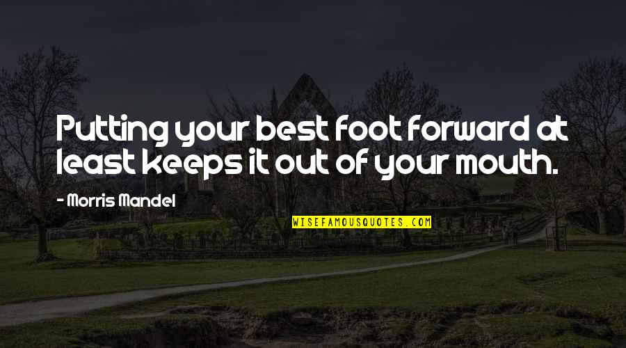 Frederick Herzberg Motivation Quotes By Morris Mandel: Putting your best foot forward at least keeps