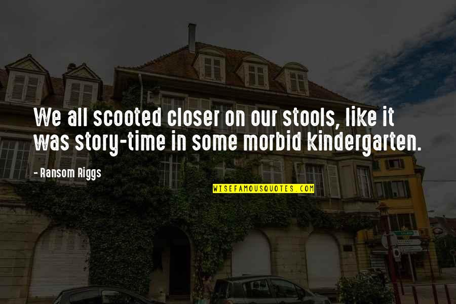 Frederick Herzberg Motivation Quotes By Ransom Riggs: We all scooted closer on our stools, like