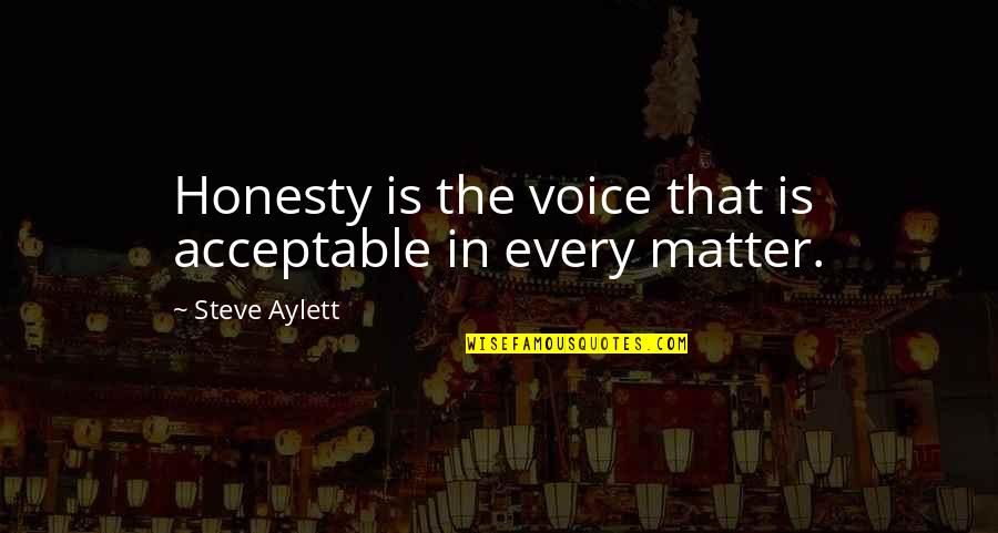 Frederick Herzberg Motivation Quotes By Steve Aylett: Honesty is the voice that is acceptable in