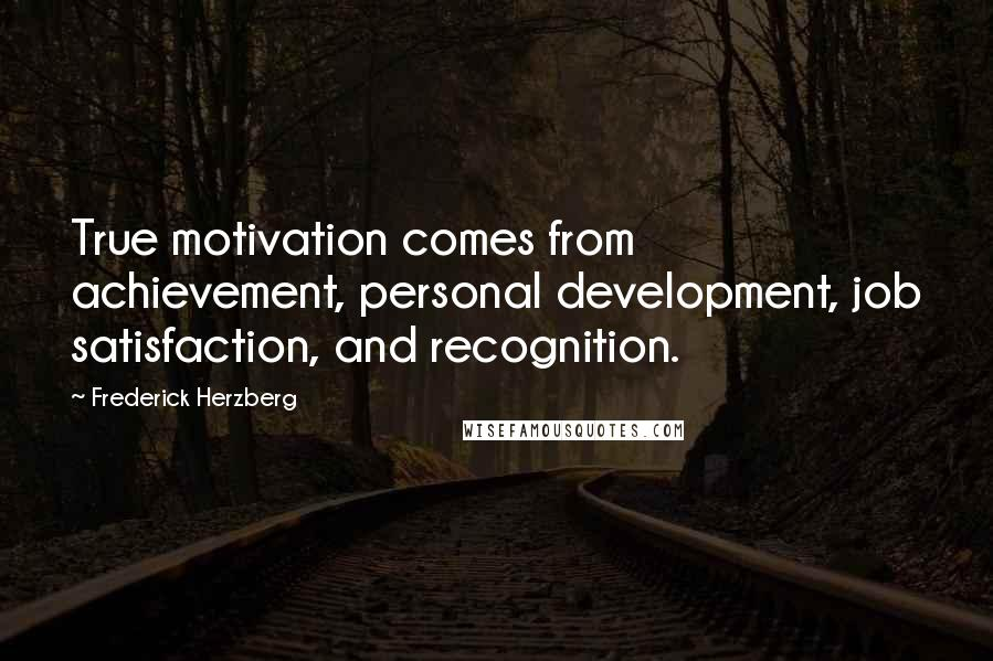 Frederick Herzberg quotes: True motivation comes from achievement, personal development, job satisfaction, and recognition.
