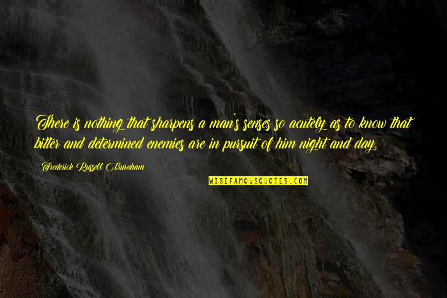 Frederick Russell Burnham Quotes By Frederick Russell Burnham: There is nothing that sharpens a man's senses