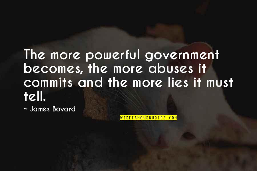 Frederick Russell Burnham Quotes By James Bovard: The more powerful government becomes, the more abuses