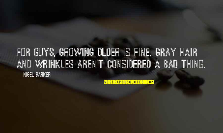 Frederick Russell Burnham Quotes By Nigel Barker: For guys, growing older is fine. Gray hair