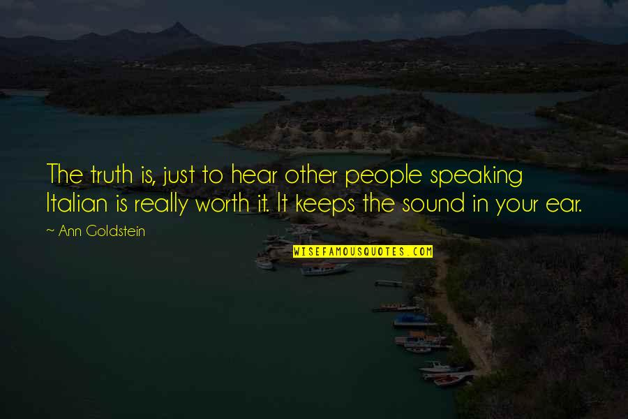 Frederick Sanger Quotes By Ann Goldstein: The truth is, just to hear other people