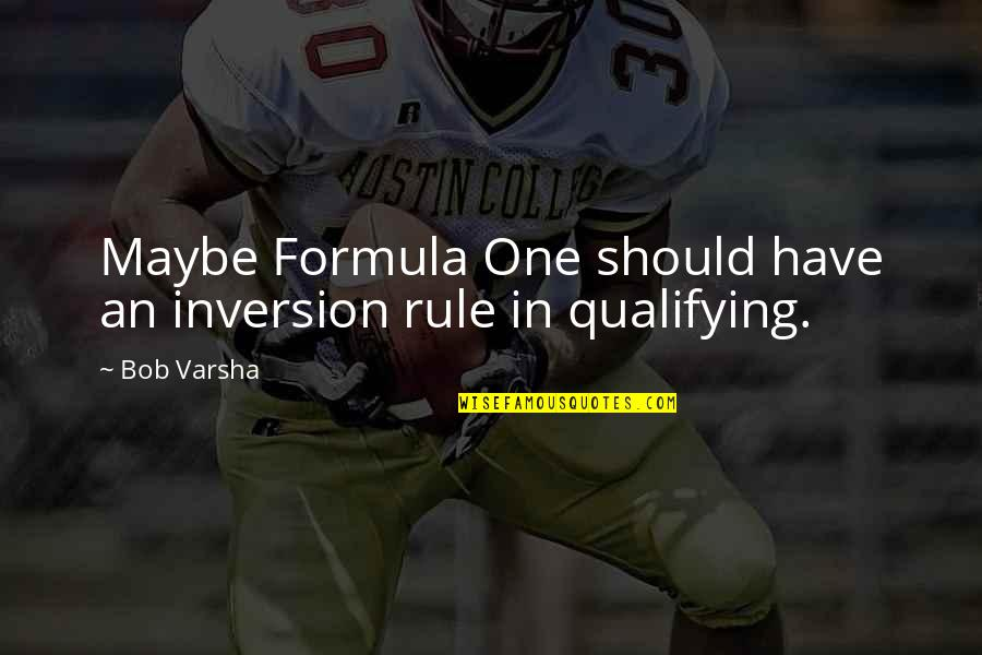 Frederick Sanger Quotes By Bob Varsha: Maybe Formula One should have an inversion rule