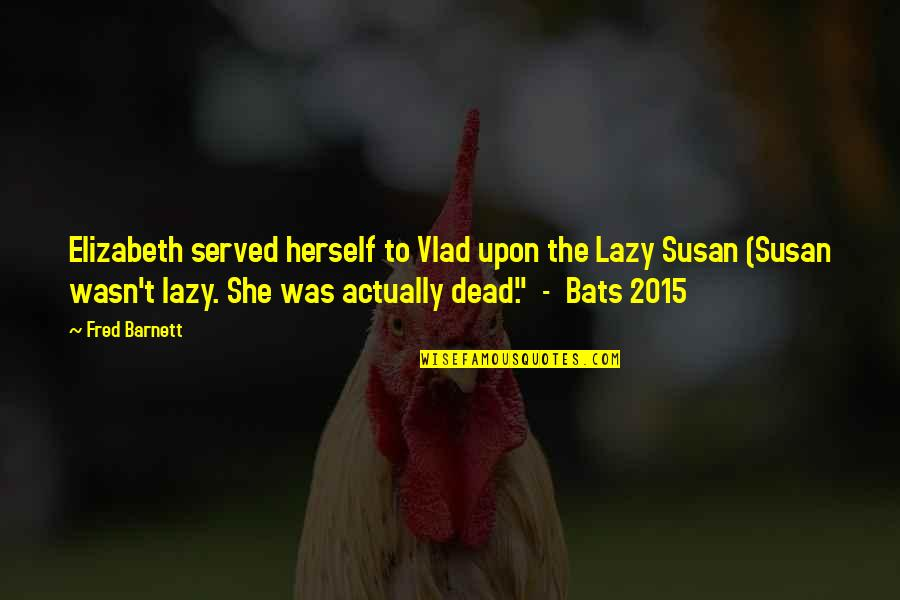 Frederick Sanger Quotes By Fred Barnett: Elizabeth served herself to Vlad upon the Lazy
