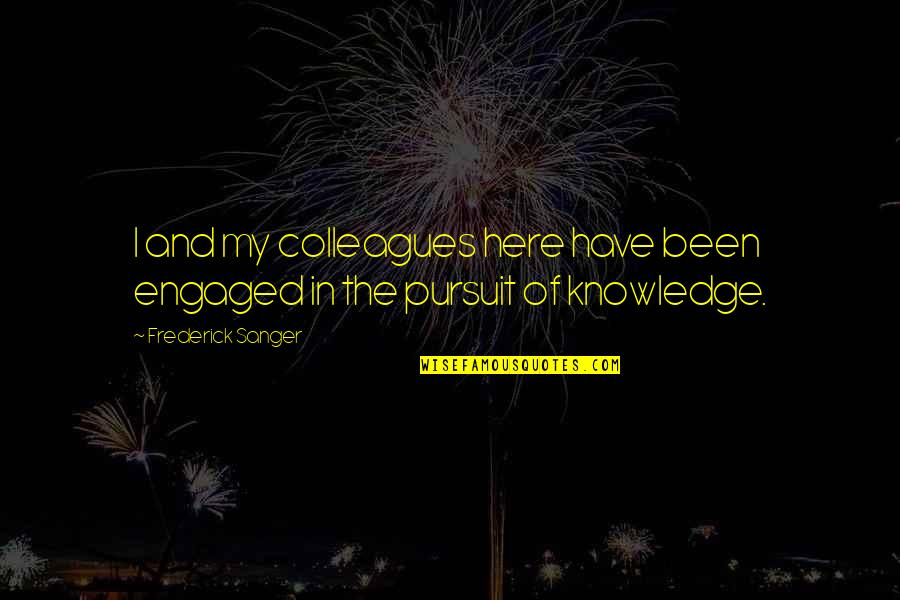 Frederick Sanger Quotes By Frederick Sanger: I and my colleagues here have been engaged