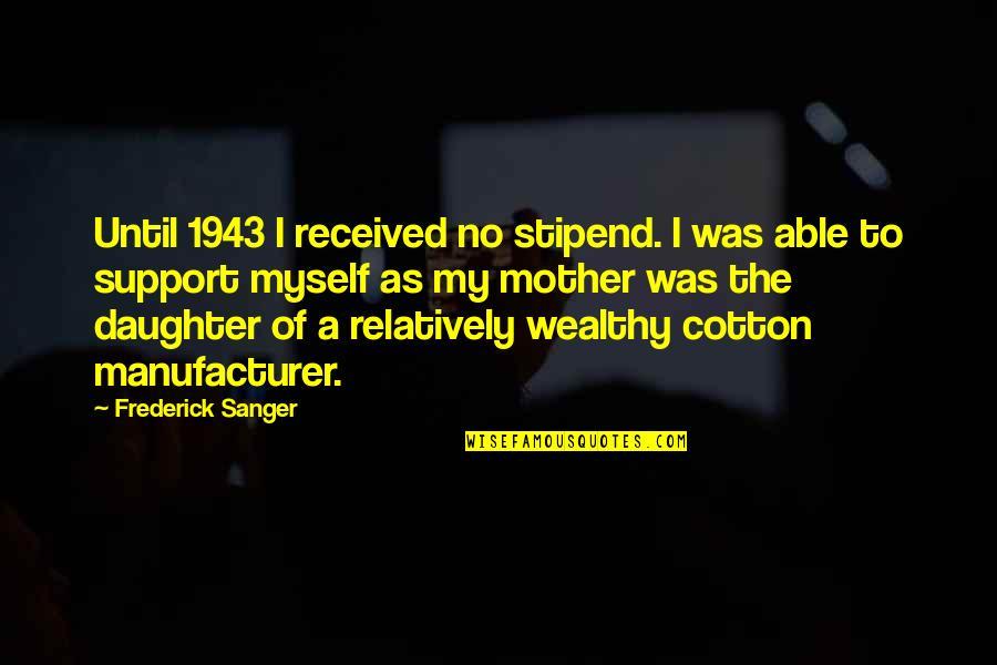 Frederick Sanger Quotes By Frederick Sanger: Until 1943 I received no stipend. I was