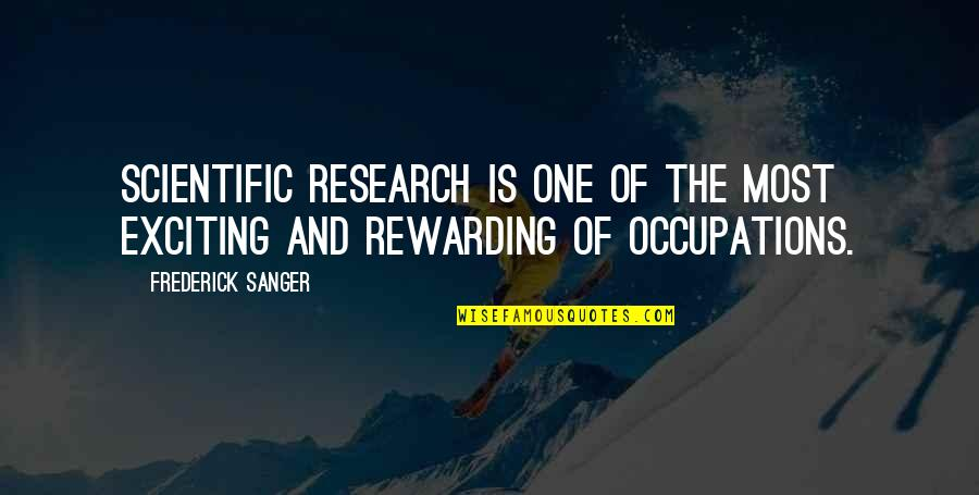 Frederick Sanger Quotes By Frederick Sanger: Scientific research is one of the most exciting