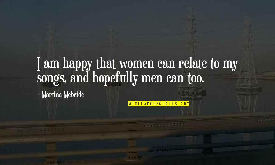 Frederick Sanger Quotes By Martina Mcbride: I am happy that women can relate to