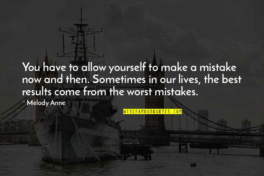 Frederick Sanger Quotes By Melody Anne: You have to allow yourself to make a
