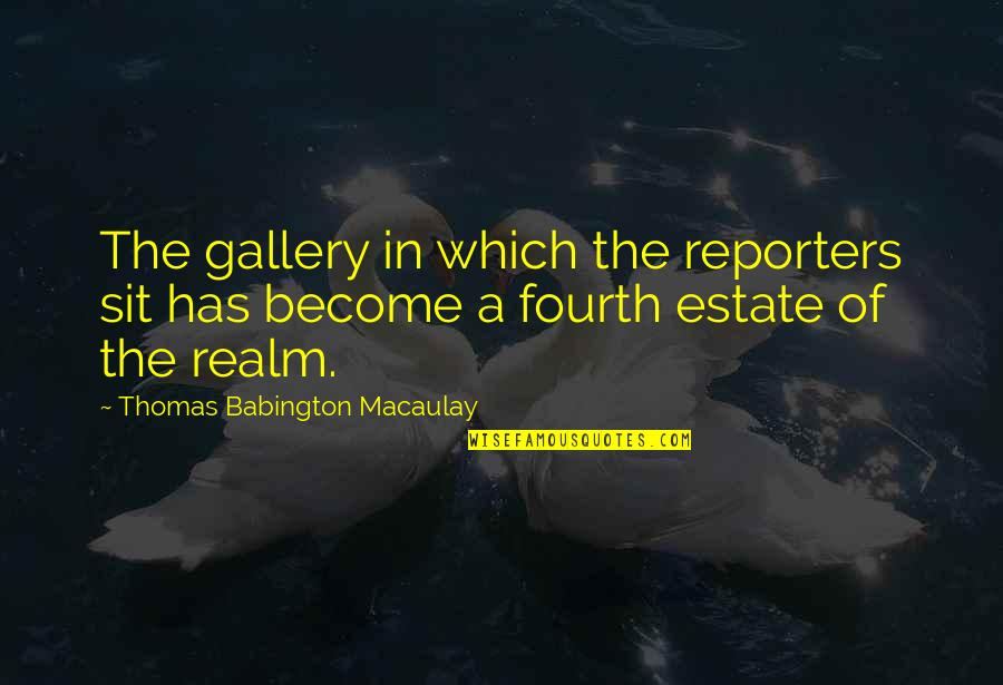 Frederick Sanger Quotes By Thomas Babington Macaulay: The gallery in which the reporters sit has