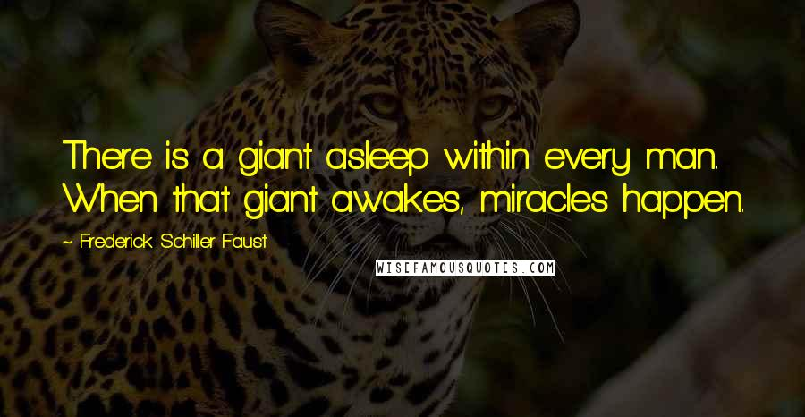 Frederick Schiller Faust quotes: There is a giant asleep within every man. When that giant awakes, miracles happen.