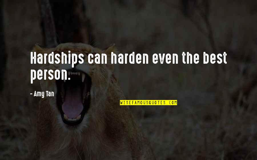 Free Car Quotes By Amy Tan: Hardships can harden even the best person.