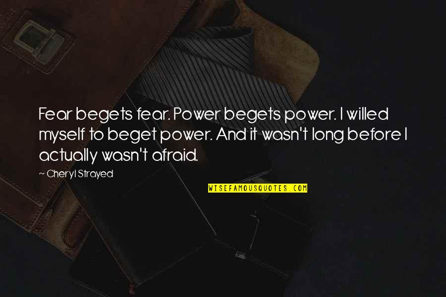Free Car Quotes By Cheryl Strayed: Fear begets fear. Power begets power. I willed